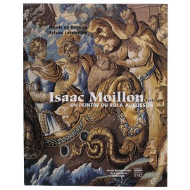 Catalogue Isaac Moillon (1614-1673). Un peintre du Roi à Aubusson