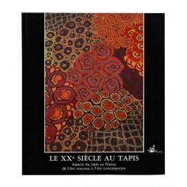 Le XXe siècle au tapis. Aspects du tapis en France de l'Art nouveau à l'art contemporain