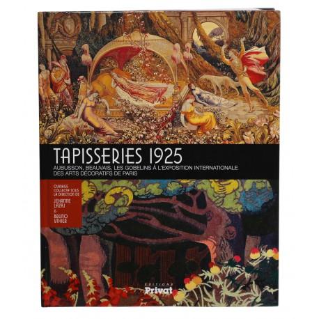 Tapisserie 1925. Aubusson, Beauvais, les Gobelins à l'Exposition internationale des Arts décoratifs de Paris